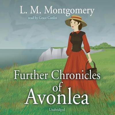 Further Chronicles of Avonlea by L. M. Montgomery audiobook
