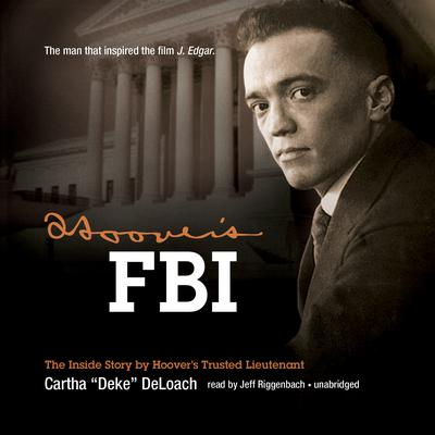 "Hoover's FBI by Cartha ""Deke"" DeLoach audiobook"