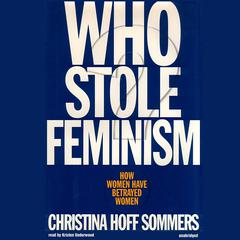 Who Stole Feminism? by Christina Hoff Sommers audiobook