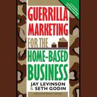 Guerrilla Marketing for the Home-Based Business by Jay Conrad Levinson, Seth Godin