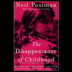The Disappearance of Childhood by Neil Postman audiobook