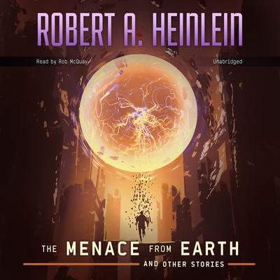 The Menace from Earth, and Other Stories by Robert A. Heinlein audiobook