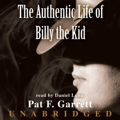 The Authentic Life of Billy the Kid by Pat F. Garrett audiobook