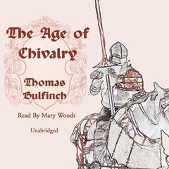 The Age of Chivalry by Thomas Bulfinch audiobook