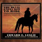 The Devil Knows How to Ride by Edward E. Leslie