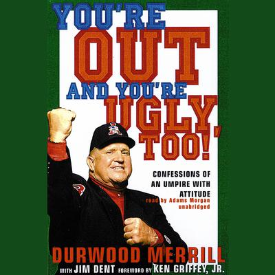 You're Out and You're Ugly, Too! by Durwood Merrill audiobook