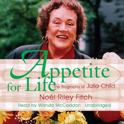 Appetite for Life by Noël Riley Fitch audiobook