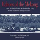 Echoes of the Mekong by Peter A. Huchthausen, Nguyen Thi Lung