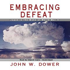 Embracing Defeat by John W. Dower audiobook