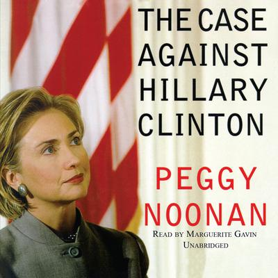 The Case against Hillary Clinton by Peggy Noonan audiobook