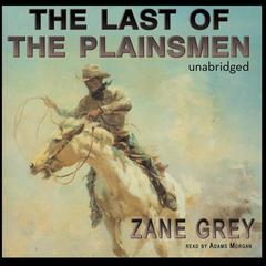 The Last of the Plainsmen by Zane Grey audiobook