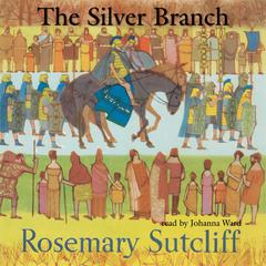 The Silver Branch by Rosemary Sutcliff audiobook
