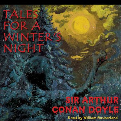 Tales for a Winter's Night by Arthur Conan Doyle audiobook