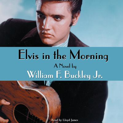Elvis in the Morning by William F. Buckley audiobook
