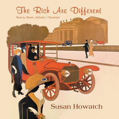 The Rich Are Different by Susan Howatch audiobook