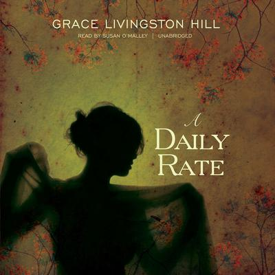 A Daily Rate by Grace Livingston Hill audiobook
