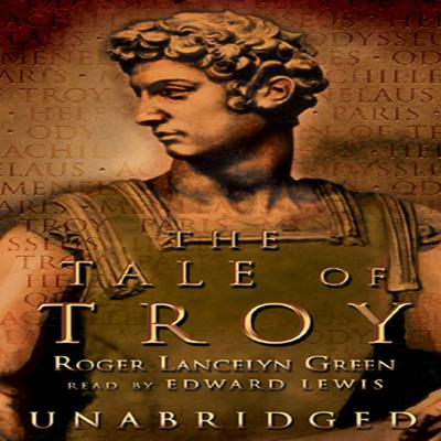 The Tale of Troy by Roger Lancelyn Green audiobook