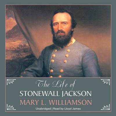The Life of Stonewall Jackson by Mary L. Williamson audiobook
