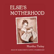 Elsie's Motherhood by  Martha Finley audiobook