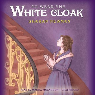 To Wear the White Cloak by Sharan Newman audiobook