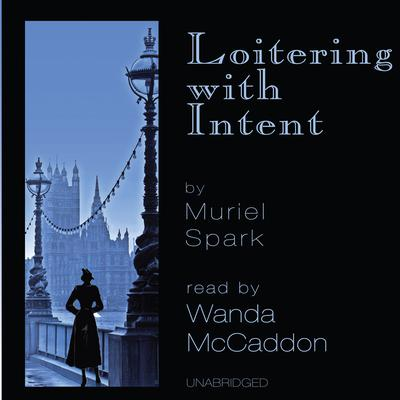 Loitering with Intent by Muriel Spark audiobook