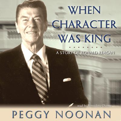 When Character Was King by Peggy Noonan audiobook