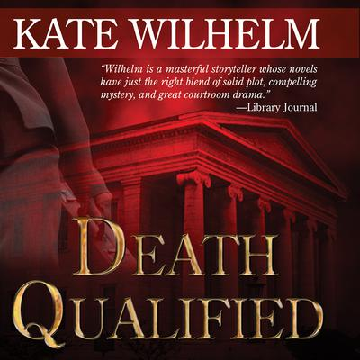 Death Qualified by Kate Wilhelm audiobook