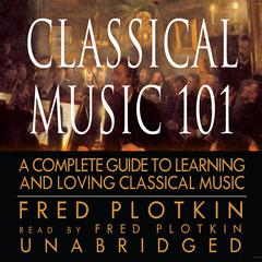 Classical Music 101 by Fred Plotkin audiobook