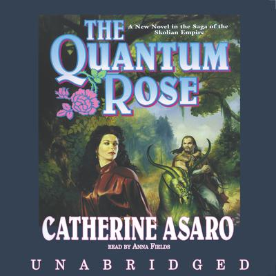 The Quantum Rose by Catherine Asaro audiobook