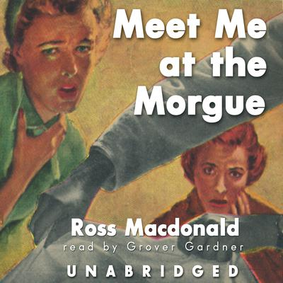 Meet Me at the Morgue by Ross Macdonald audiobook