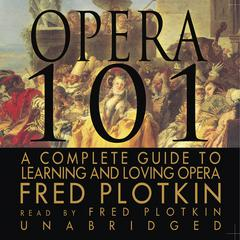 Opera 101 by Fred Plotkin audiobook