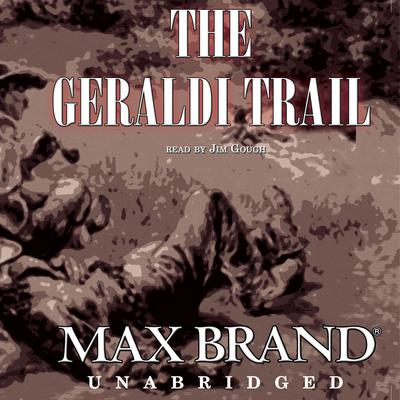 The Geraldi Trail by Max Brand audiobook