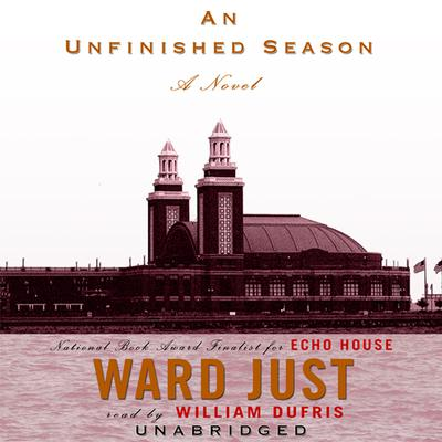 An Unfinished Season by Ward Just audiobook