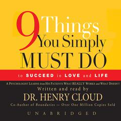 Nine Things You Simply Must Do to Succeed in Love and Life by Dr. Henry Cloud