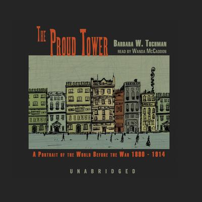 The Proud Tower by Barbara W. Tuchman audiobook