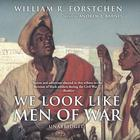 We Look like Men of War by William R. Forstchen