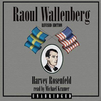 Raoul Wallenberg, Revised Edition by Harvey Rosenfeld audiobook