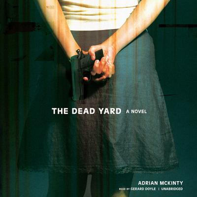 The Dead Yard by Adrian McKinty audiobook