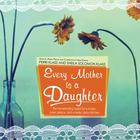Every Mother Is a Daughter by Perri Klass, Sheila Solomon Klass