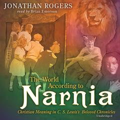 The World According to Narnia by Jonathan Rogers audiobook