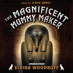 The Magnificent Mummy Maker by Elvira Woodruff audiobook