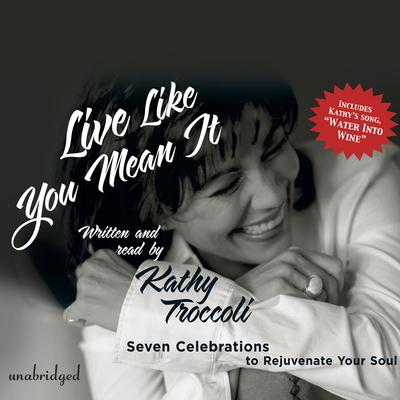 Live like You Mean It by Kathy Troccoli audiobook