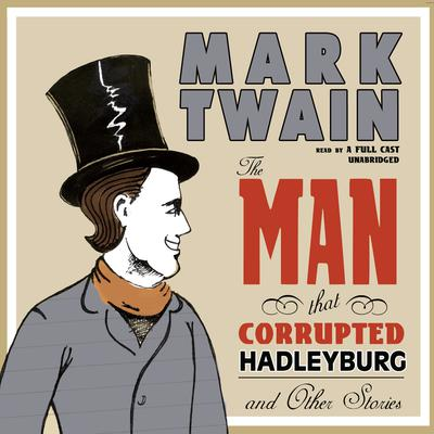 The Man That Corrupted Hadleyburg and Other Stories by Mark Twain audiobook