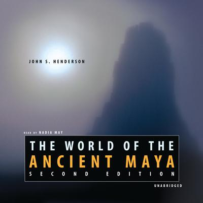 The World of the Ancient Maya, Second Edition by John S. Henderson audiobook