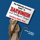 The Politically Incorrect Guide to Darwinism and Intelligent Design by Jonathan Wells, PhD