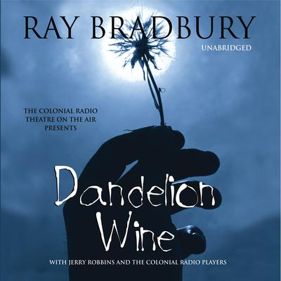Dandelion Wine by Ray Bradbury audiobook