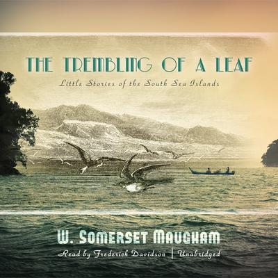 The Trembling of a Leaf by W. Somerset Maugham audiobook