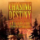 Chasing Destiny by Stephen Overholser