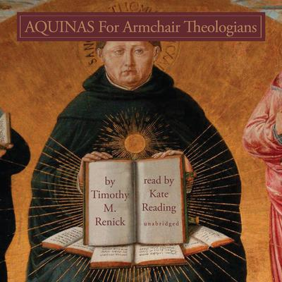 Aquinas for Armchair Theologians by Timothy M. Renick audiobook
