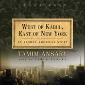West of Kabul, East of New York by  Tamim Ansary audiobook
